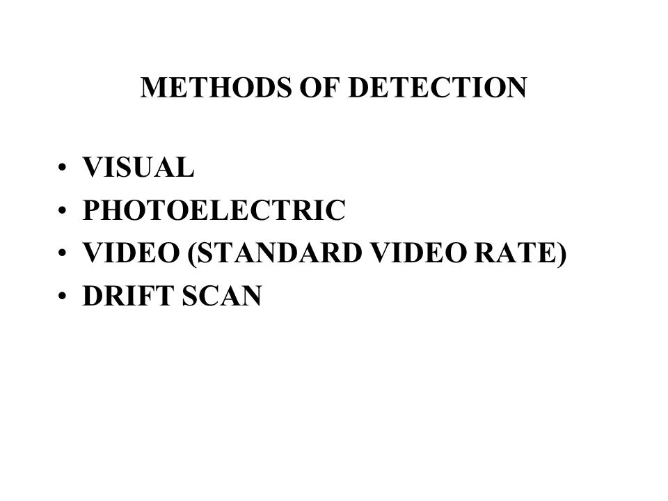 METHODS OF DETECTION VISUAL PHOTOELECTRIC VIDEO (STANDARD VIDEO RATE) DRIFT SCAN