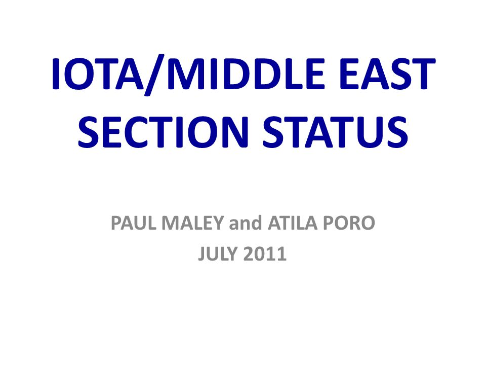 IOTA/MIDDLE EAST SECTION STATUS PAUL MALEY and ATILA PORO JULY 2011