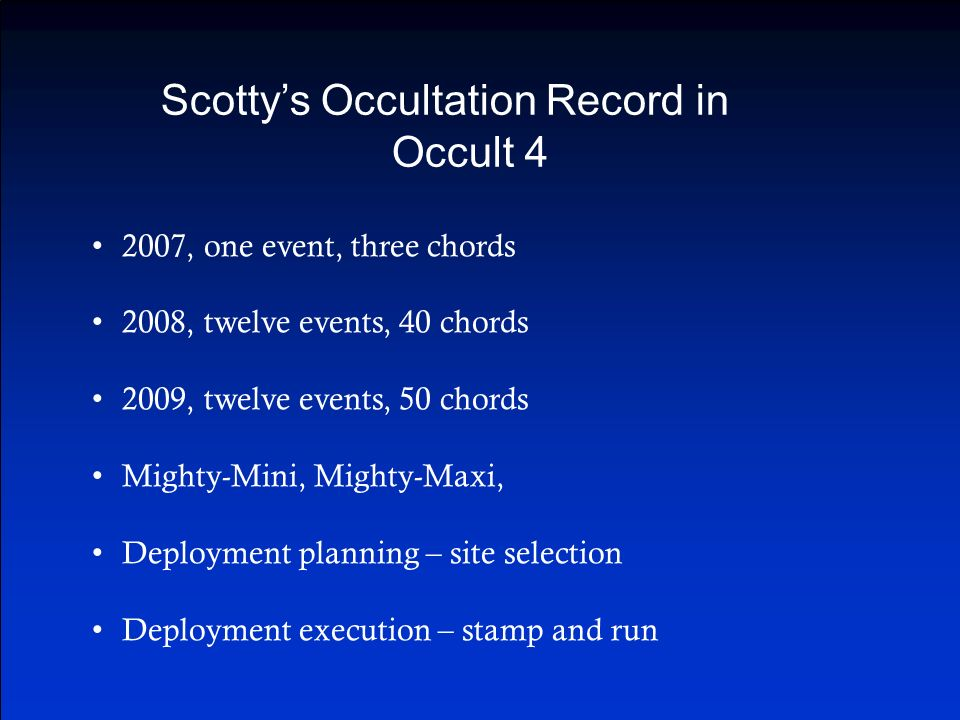 Scottys Occultation Record in Occult 4 2007, one event, three chords 2008, twelve events, 40 chords 2009, twelve events, 50 chords Mighty-Mini, Mighty-Maxi, Deployment planning – site selection Deployment execution – stamp and run