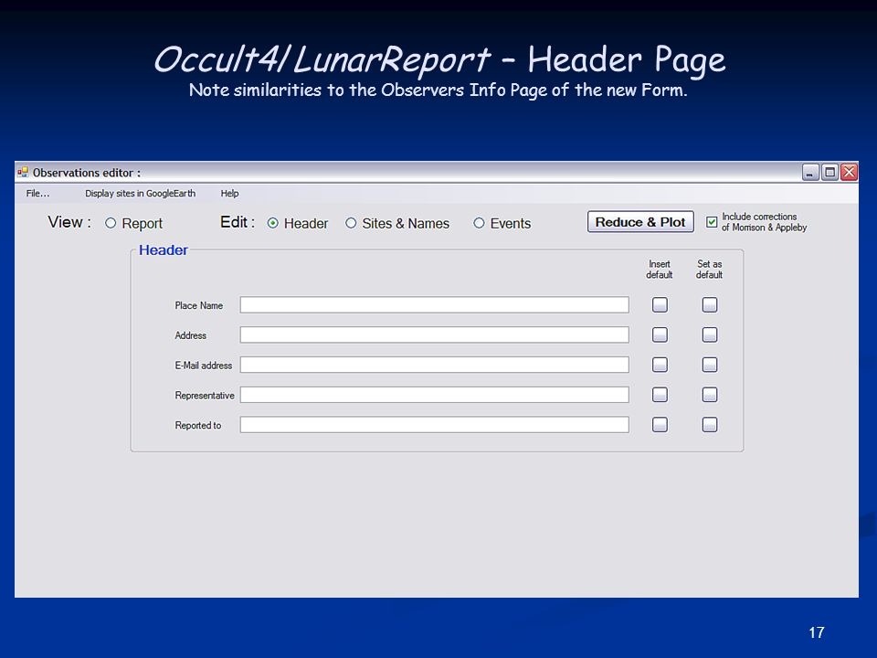 17 Occult4/LunarReport – Header Page Note similarities to the Observers Info Page of the new Form.