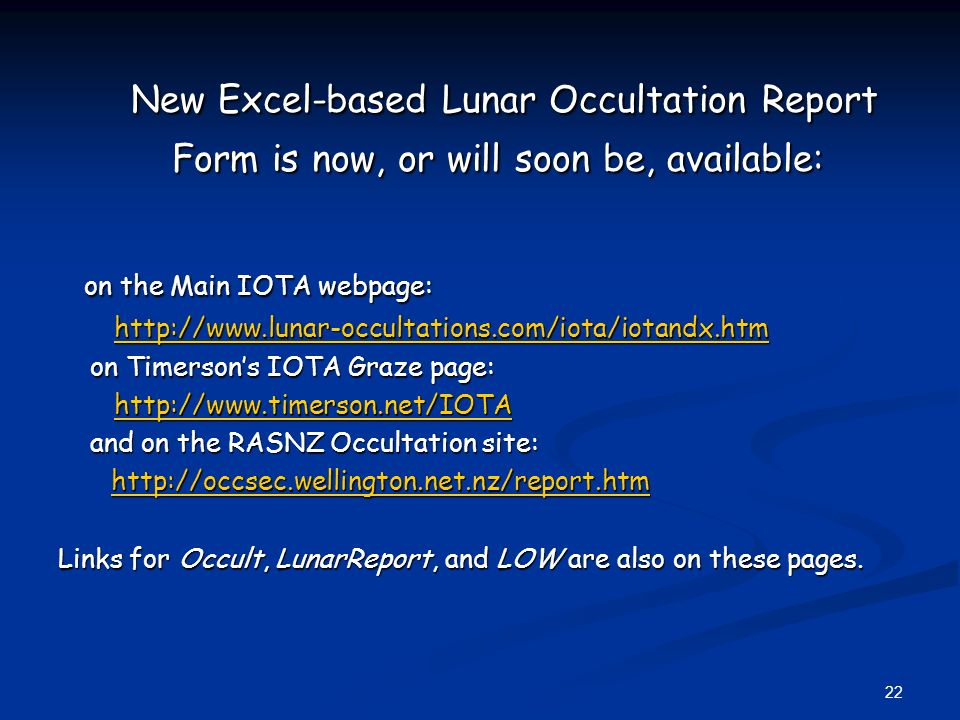 22 New Excel-based Lunar Occultation Report Form is now, or will soon be, available: New Excel-based Lunar Occultation Report Form is now, or will soo