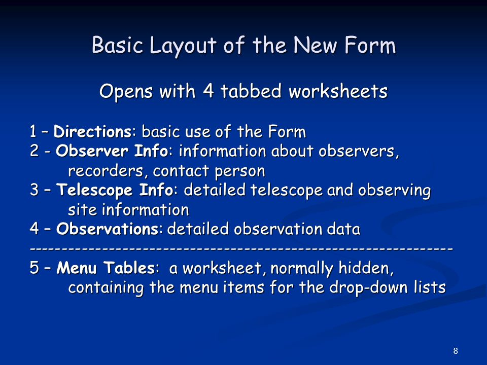8 Basic Layout of the New Form Opens with 4 tabbed worksheets 1 – Directions: basic use of the Form 2 - Observer Info: information about observers, re