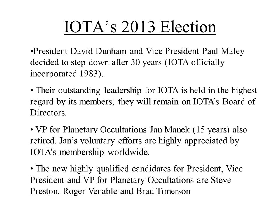 IOTAs 2013 Election President David Dunham and Vice President Paul Maley decided to step down after 30 years (IOTA officially incorporated 1983).