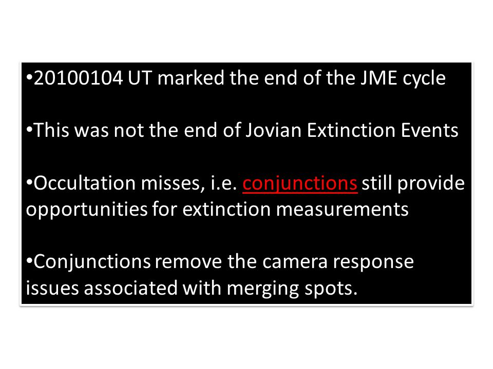 20100104 UT marked the end of the JME cycle This was not the end of Jovian Extinction Events Occultation misses, i.e.
