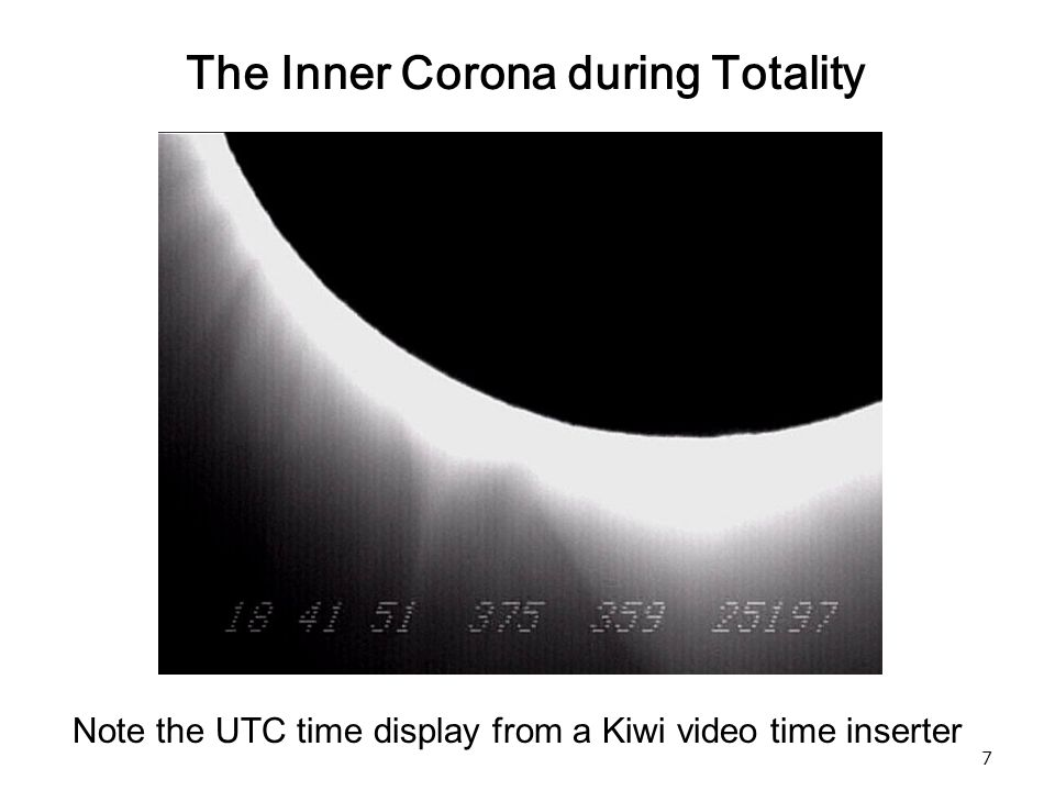 7 The Inner Corona during Totality Note the UTC time display from a Kiwi video time inserter