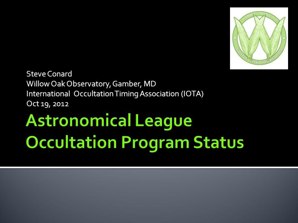 Steve Conard Willow Oak Observatory, Gamber, MD International Occultation Timing Association (IOTA) Oct 19, 2012