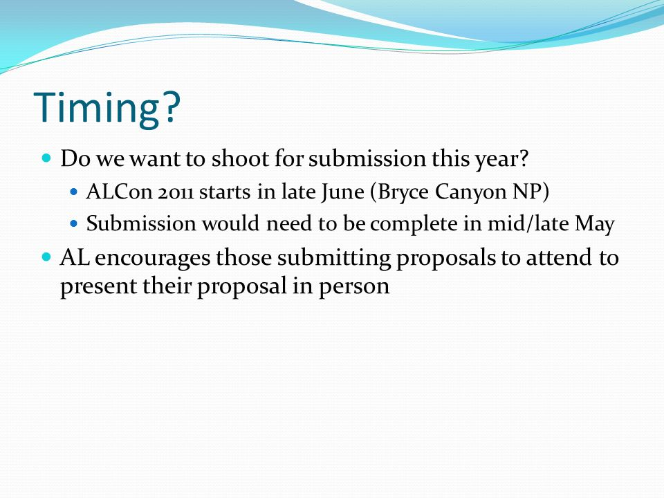 Timing? Do we want to shoot for submission this year? ALCon 2011 starts in late June (Bryce Canyon NP) Submission would need to be complete in mid/lat