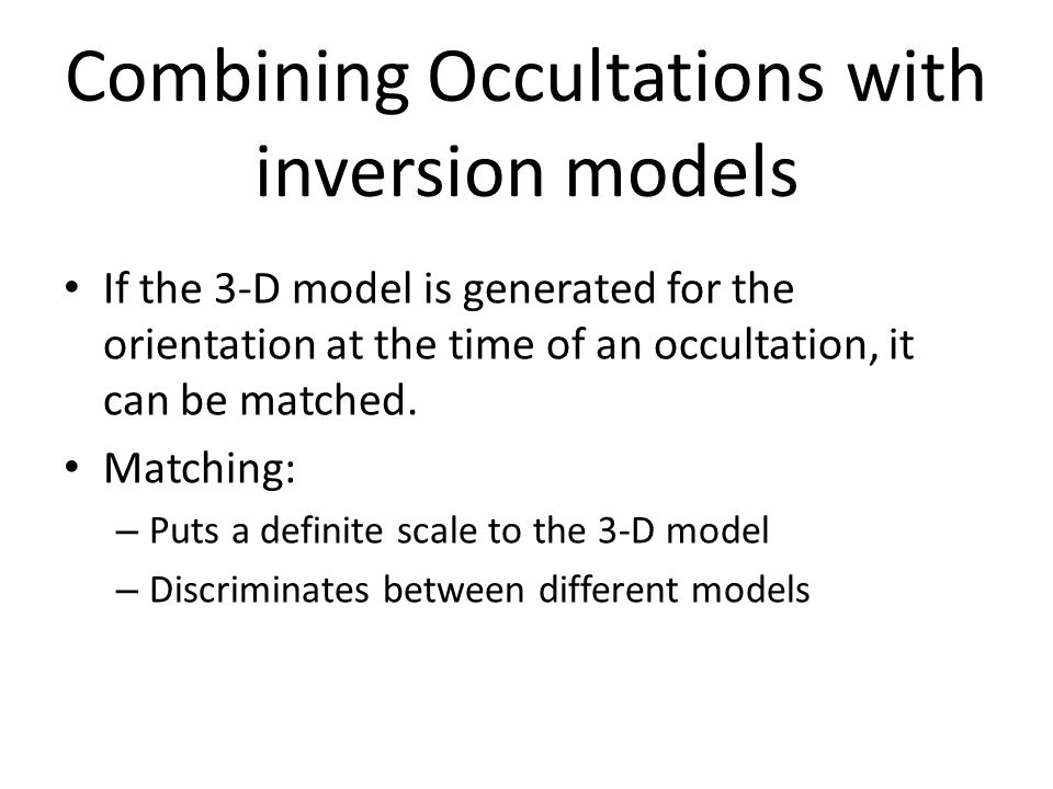 Combining Occultations with inversion models If the 3-D model is generated for the orientation at the time of an occultation, it can be matched.