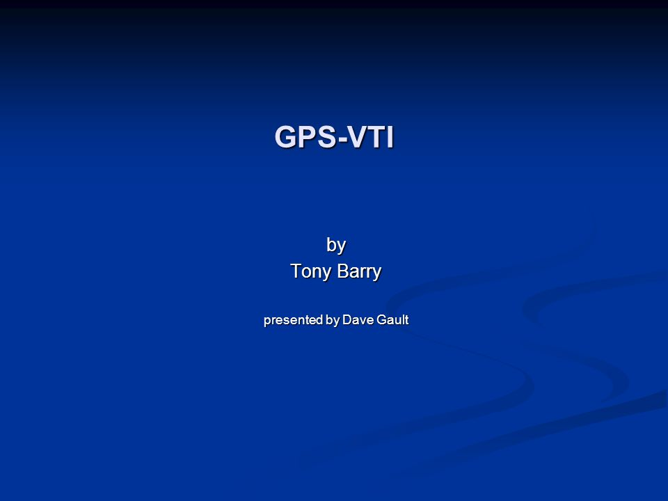 GPS-VTI by Tony Barry presented by Dave Gault