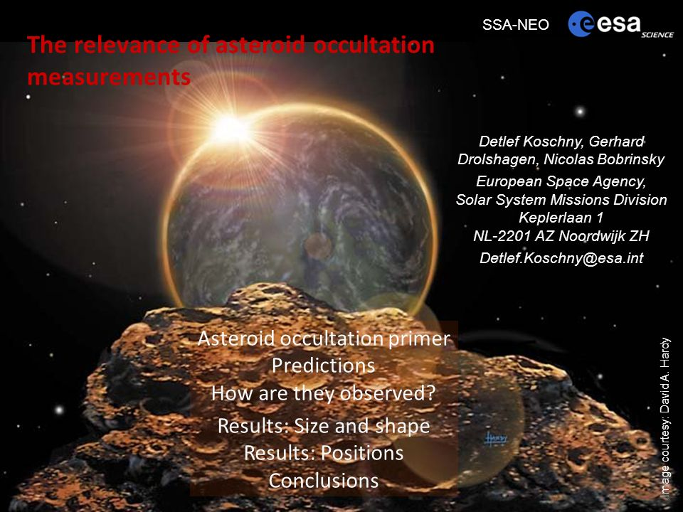 SSA-NEO-ESA-HO-019/1.3 Solar System Missions Division (SRE-SM) SSA-NEO 12 Oct 2009 Detlef Koschny, Gerhard Drolshagen, Nicolas Bobrinsky European Space Agency, Solar System Missions Division Keplerlaan 1 NL-2201 AZ Noordwijk ZH Detlef.Koschny@esa.int Asteroid occultation primer Predictions How are they observed.