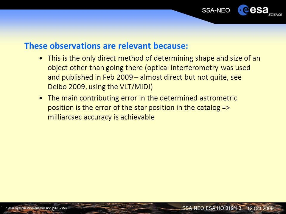 SSA-NEO-ESA-HO-019/1.3 Solar System Missions Division (SRE-SM) SSA-NEO 12 Oct 2009 These observations are relevant because: This is the only direct me