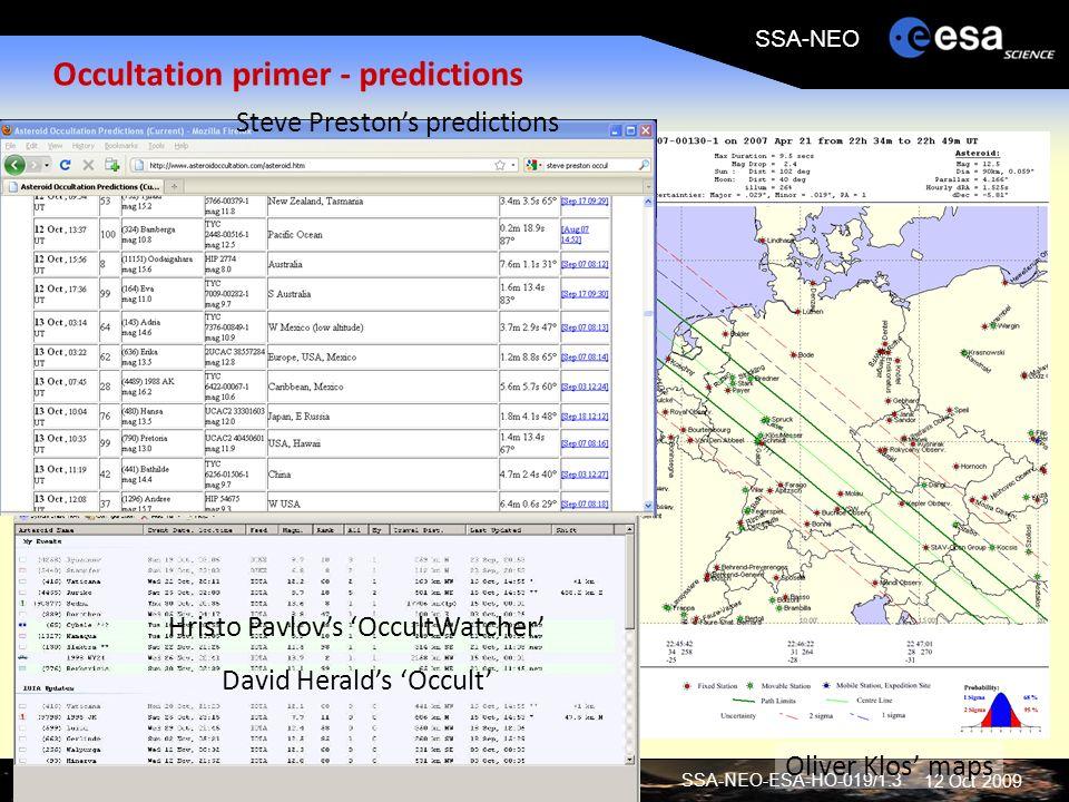 SSA-NEO-ESA-HO-019/1.3 Solar System Missions Division (SRE-SM) SSA-NEO 12 Oct 2009 Occultation primer - predictions Steve Prestons predictions Hristo Pavlovs OccultWatcher David Heralds Occult Oliver Klos maps