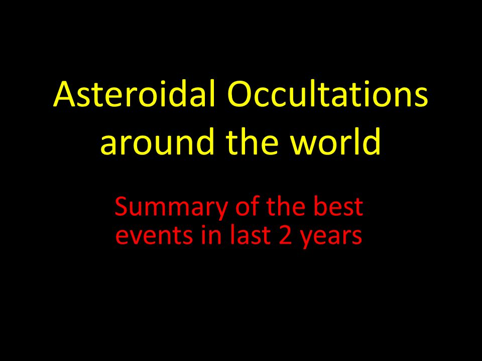 Asteroidal Occultations around the world Summary of the best events in last 2 years