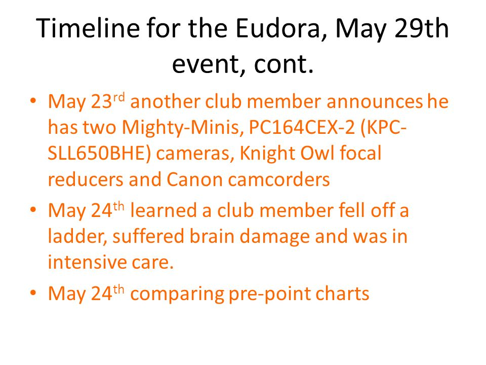 Timeline for the Eudora, May 29th event, cont. May 23 rd another club member announces he has two Mighty-Minis, PC164CEX-2 (KPC- SLL650BHE) cameras, K