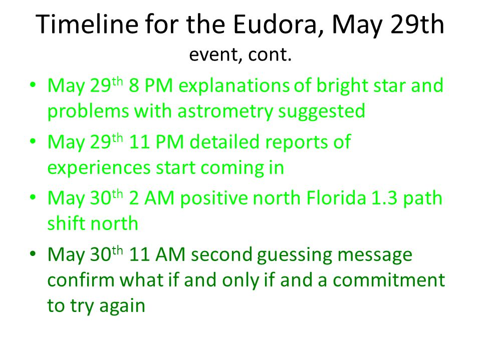 Timeline for the Eudora, May 29th event, cont. May 29 th 8 PM explanations of bright star and problems with astrometry suggested May 29 th 11 PM detai