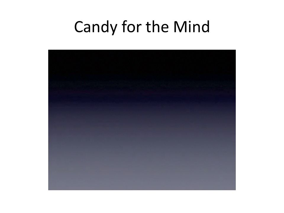 Candy for the Mind