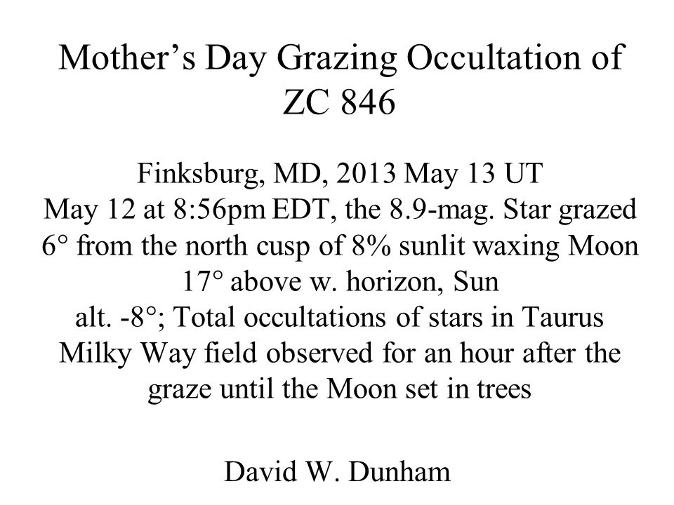 Mothers Day Grazing Occultation of ZC 846 Finksburg, MD, 2013 May 13 UT May 12 at 8:56pm EDT, the 8.9-mag. Star grazed 6 from the north cusp of 8% sun