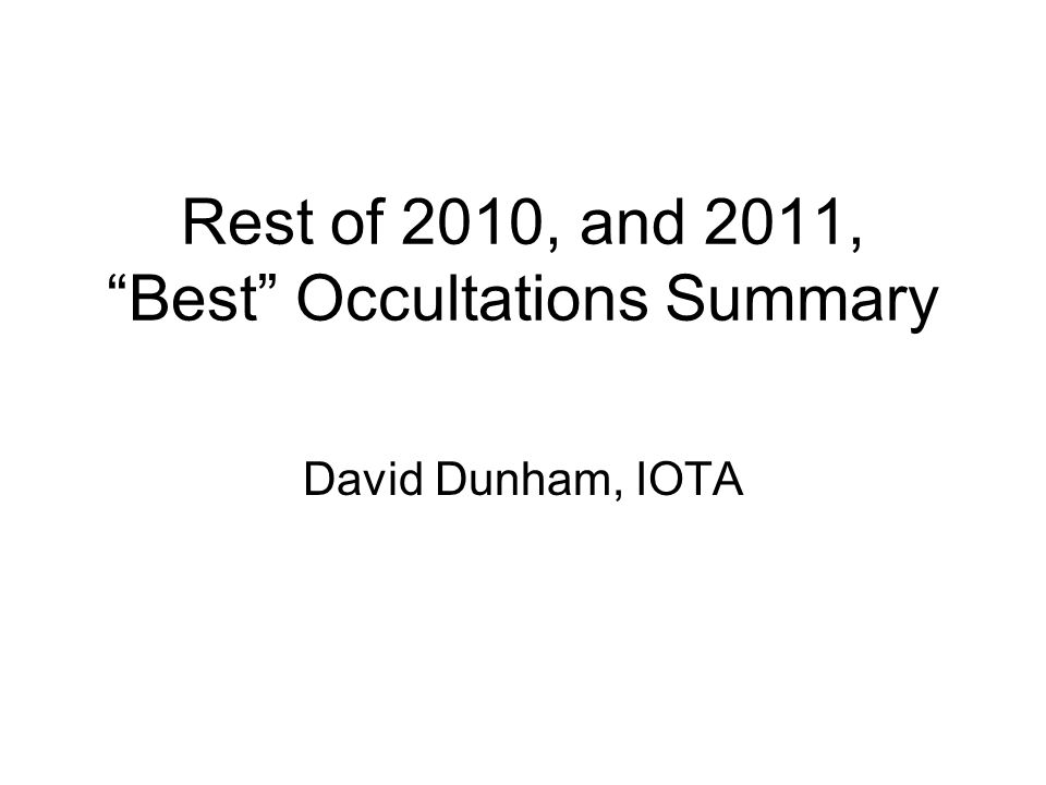 Rest of 2010, and 2011, Best Occultations Summary David Dunham, IOTA