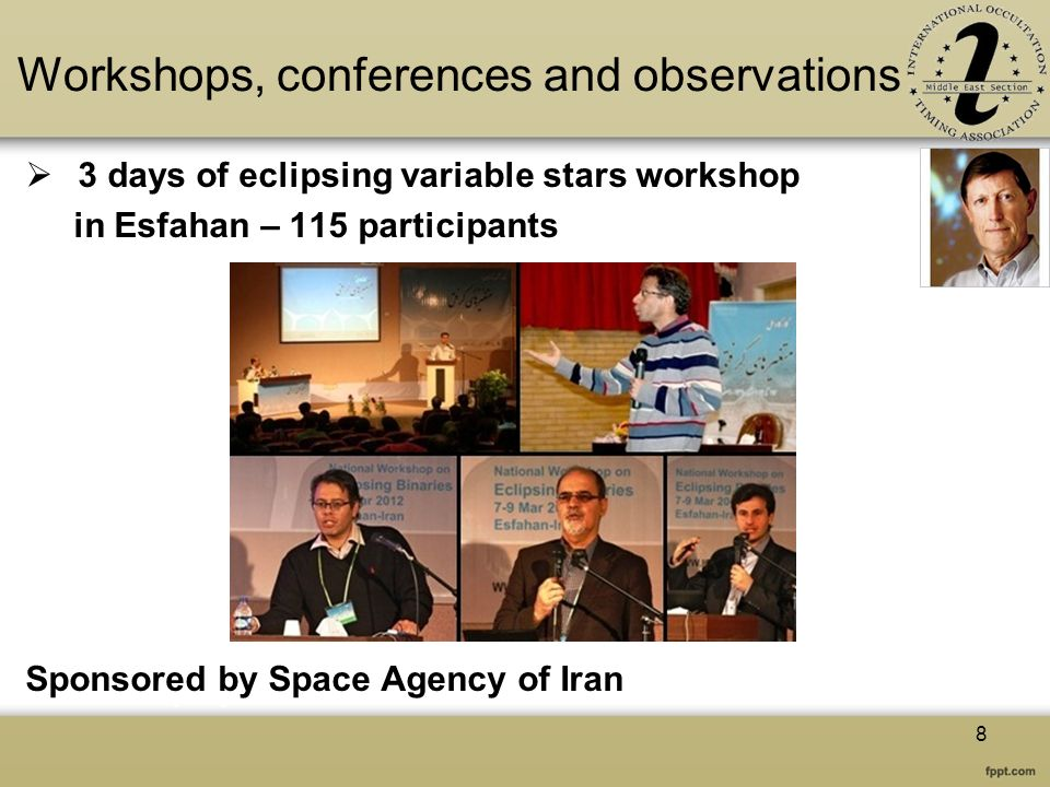 Workshops, conferences and observations 3 days of eclipsing variable stars workshop in Esfahan – 115 participants Sponsored by Space Agency of Iran 8
