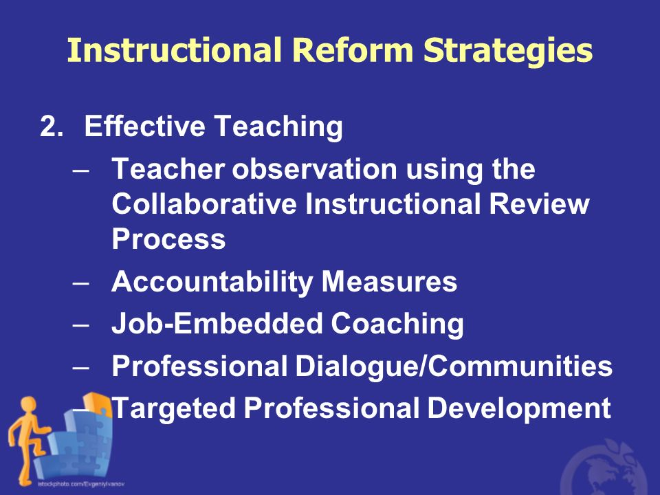 Instructional Reform Strategies 2.Effective Teaching –Teacher observation using the Collaborative Instructional Review Process –Accountability Measure