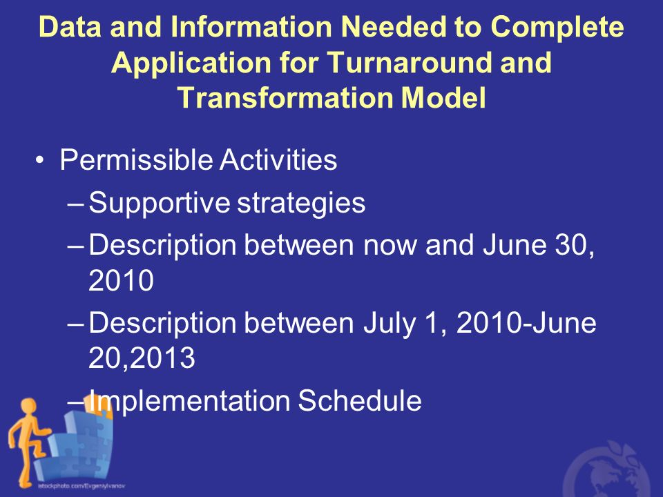 Data and Information Needed to Complete Application for Turnaround and Transformation Model Permissible Activities –Supportive strategies –Description