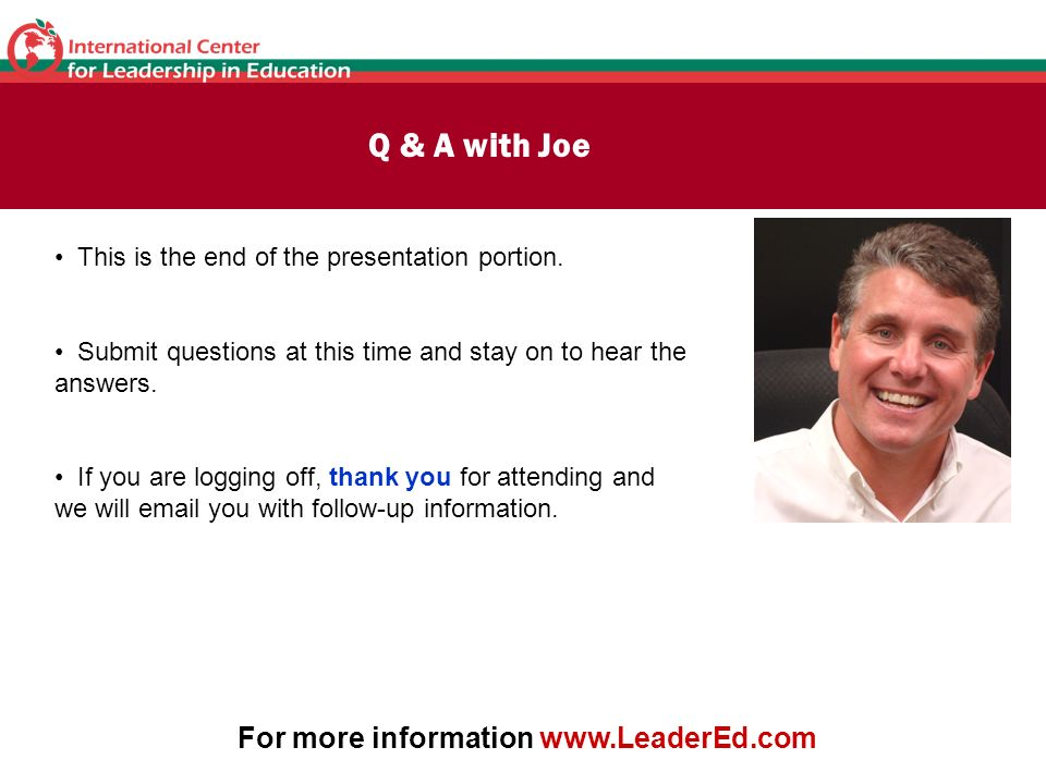 Q & A with Joe This is the end of the presentation portion. Submit questions at this time and stay on to hear the answers. If you are logging off, tha