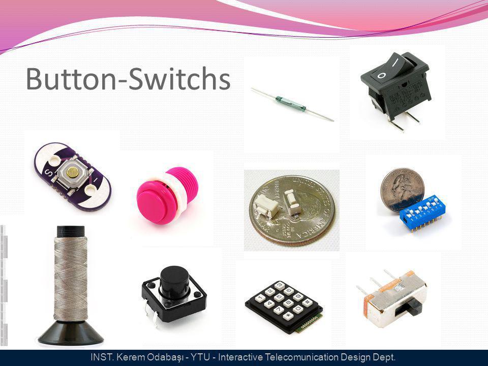Button-Switchs INST. Kerem Odabaşı - YTU - Interactive Telecomunication Design Dept.