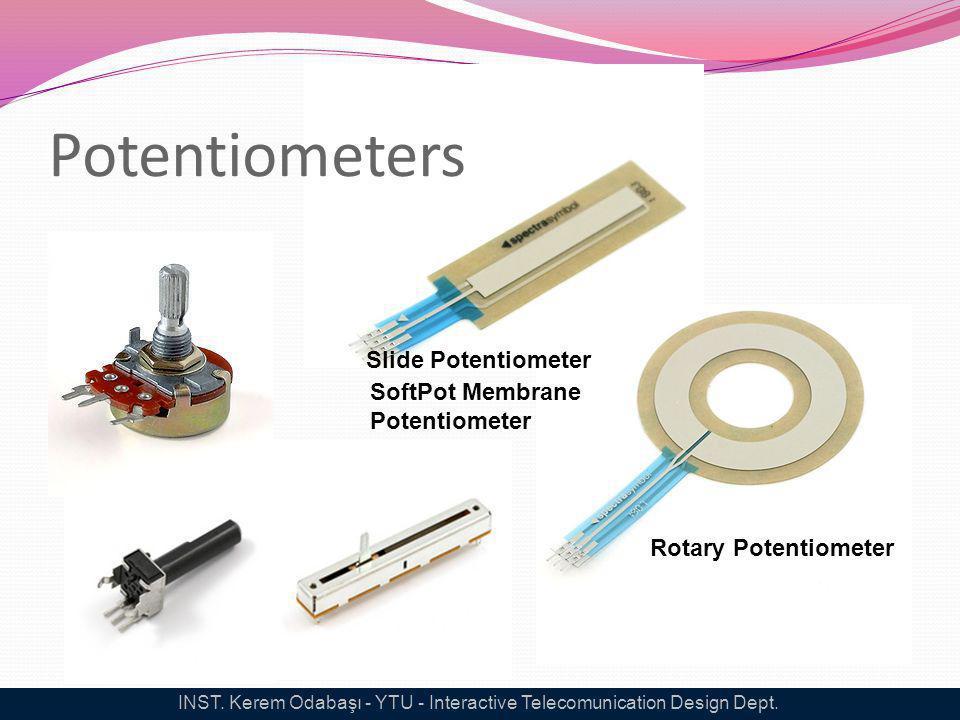 Potentiometers INST. Kerem Odabaşı - YTU - Interactive Telecomunication Design Dept. SoftPot Membrane Potentiometer Rotary Potentiometer Slide Potenti