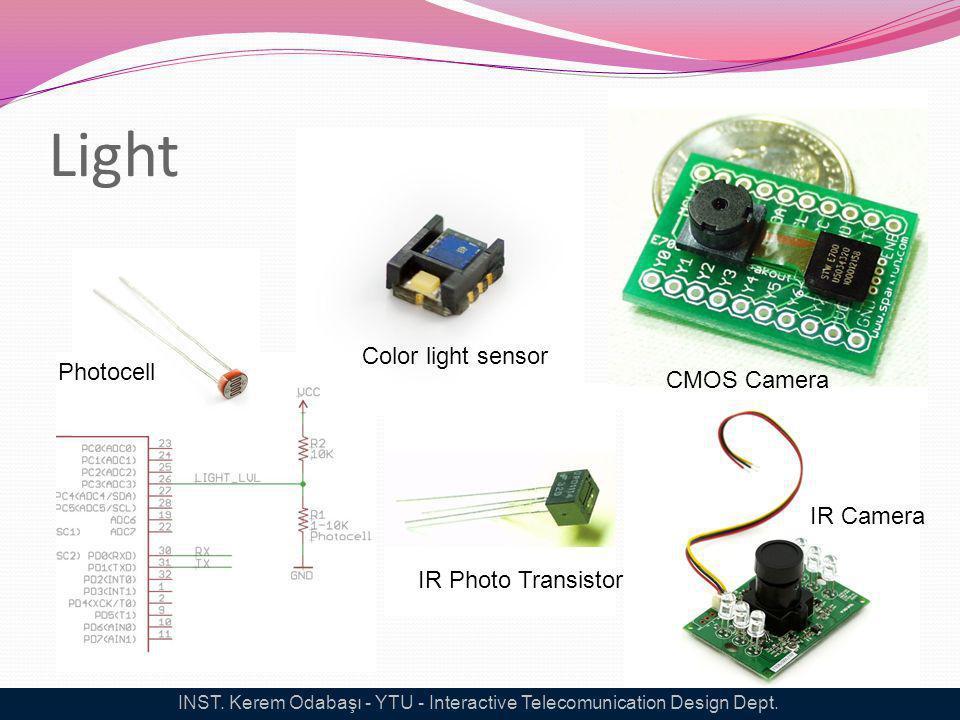 Light Photocell Color light sensor CMOS Camera IR Camera IR Photo Transistor INST. Kerem Odabaşı - YTU - Interactive Telecomunication Design Dept.