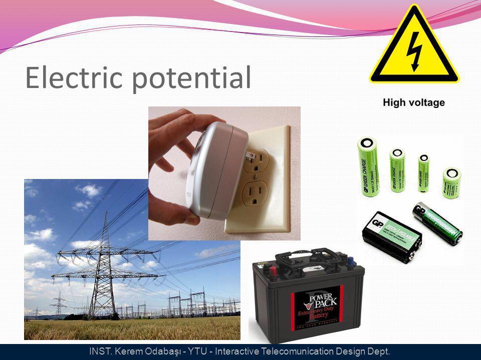 Electric potential INST. Kerem Odabaşı - YTU - Interactive Telecomunication Design Dept.