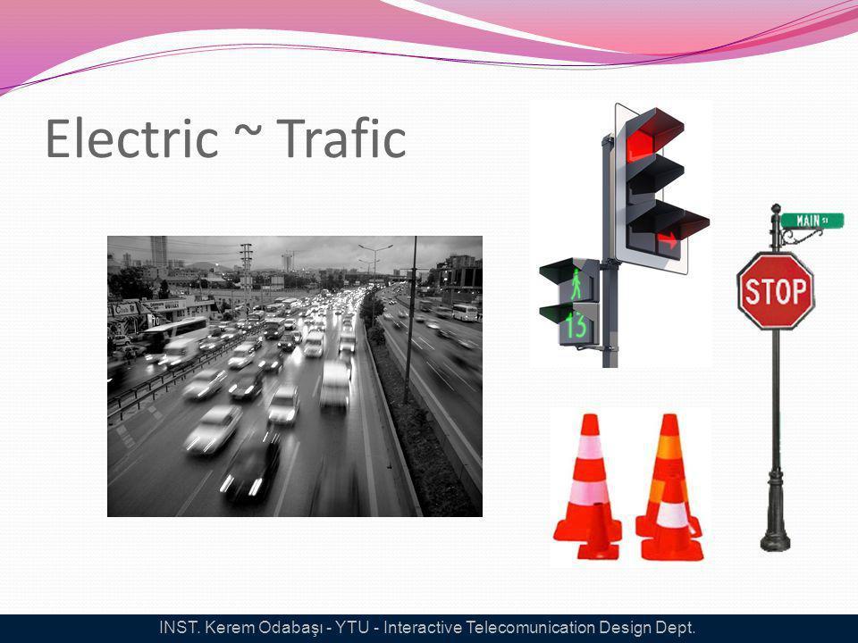 Electric ~ Trafic INST. Kerem Odabaşı - YTU - Interactive Telecomunication Design Dept.