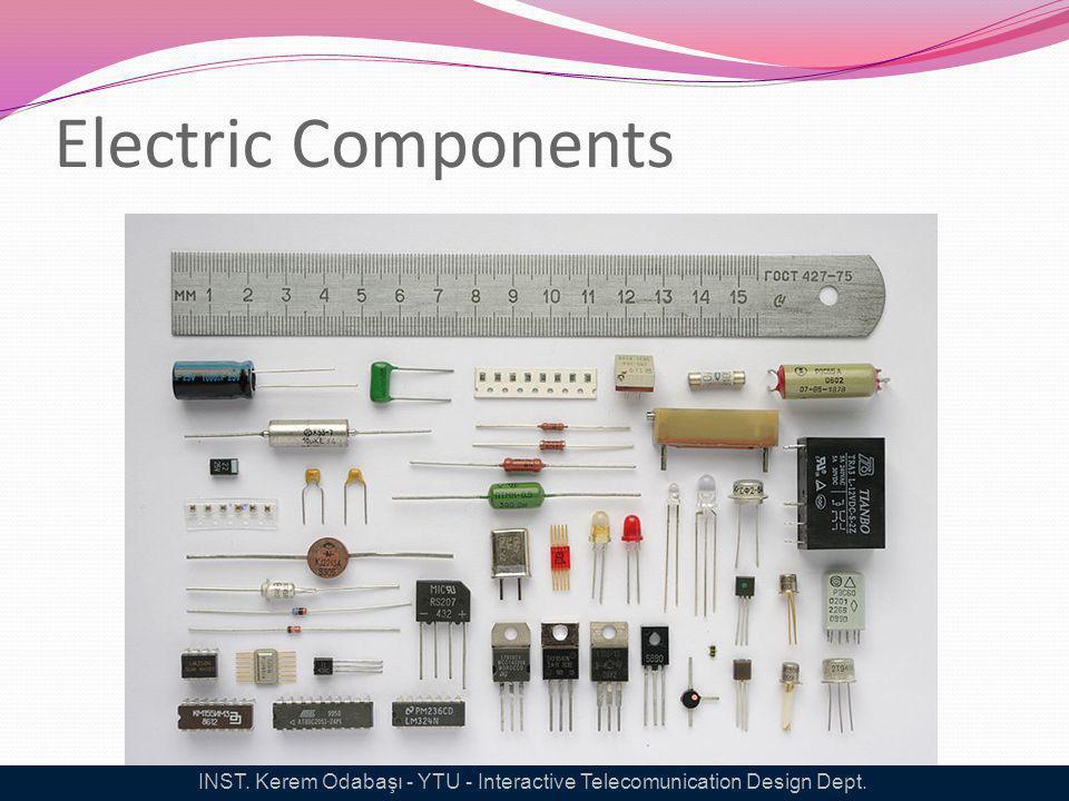 Electric Components INST. Kerem Odabaşı - YTU - Interactive Telecomunication Design Dept.