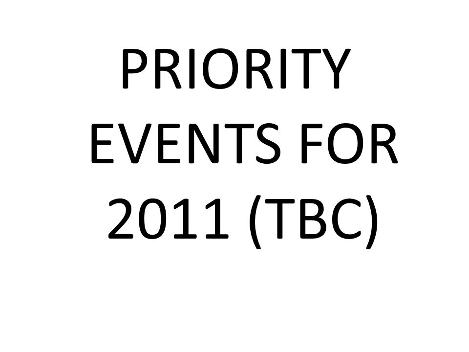 PRIORITY EVENTS FOR 2011 (TBC)