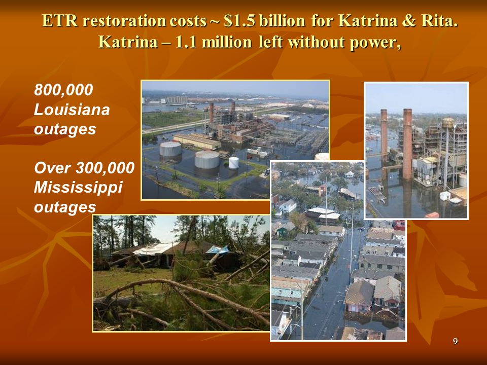9 ETR restoration costs ~ $1.5 billion for Katrina & Rita.