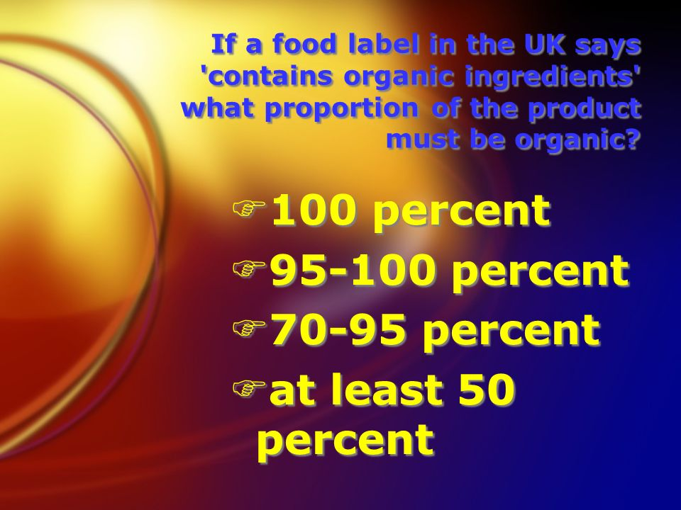 If a food label in the UK says contains organic ingredients what proportion of the product must be organic.