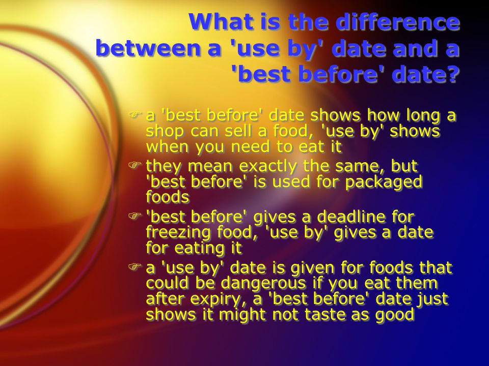 What is the difference between a use by date and a best before date.