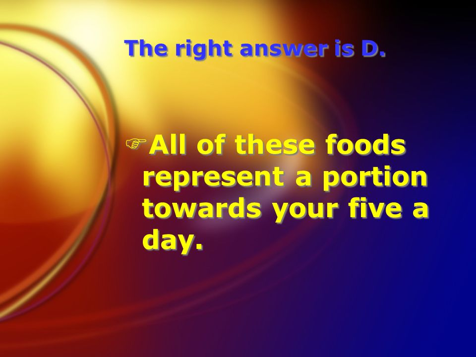 The right answer is D. FAll of these foods represent a portion towards your five a day.