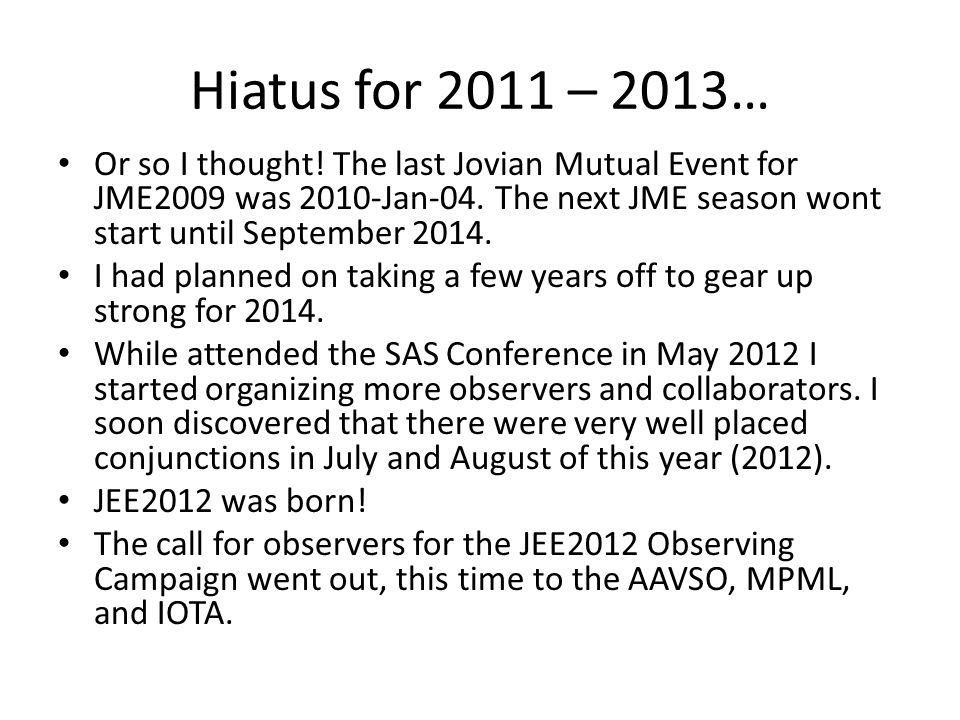 Hiatus for 2011 – 2013… Or so I thought! The last Jovian Mutual Event for JME2009 was 2010-Jan-04. The next JME season wont start until September 2014