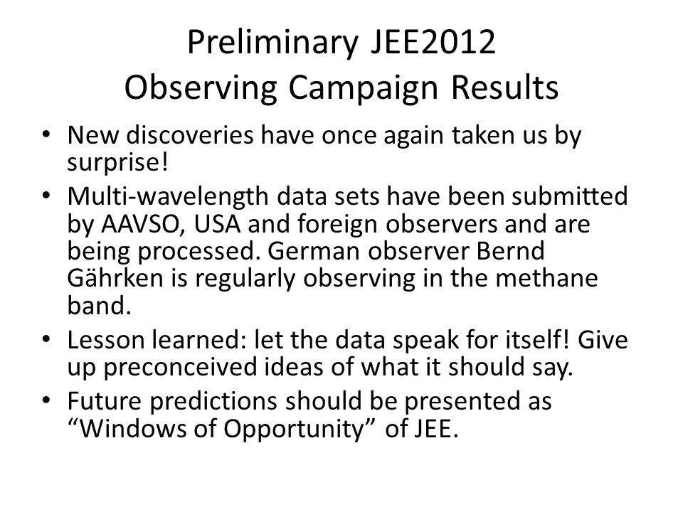 Preliminary JEE2012 Observing Campaign Results New discoveries have once again taken us by surprise.