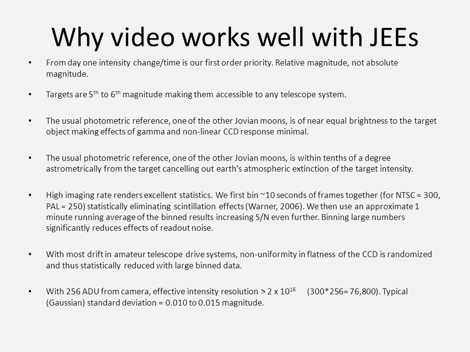 Why video works well with JEEs From day one intensity change/time is our first order priority. Relative magnitude, not absolute magnitude. Targets are