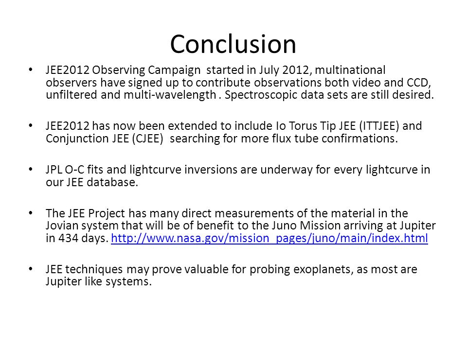 Conclusion JEE2012 Observing Campaign started in July 2012, multinational observers have signed up to contribute observations both video and CCD, unfiltered and multi-wavelength.