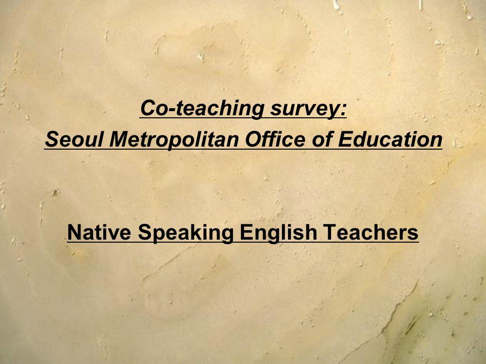 Co-teaching survey: Seoul Metropolitan Office of Education Native Speaking English Teachers