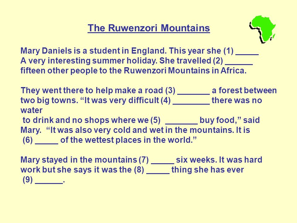 The Ruwenzori Mountains Mary Daniels is a student in England. This year she (1) _____ A very interesting summer holiday. She travelled (2) ______ fift