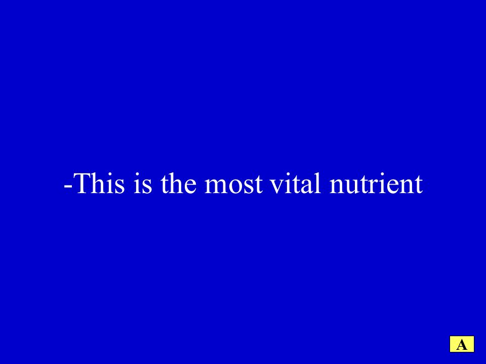 -This is the most vital nutrient A