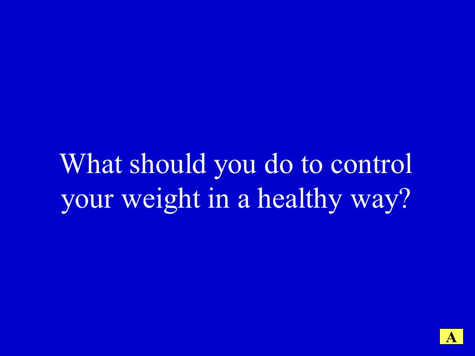 What should you do to control your weight in a healthy way A