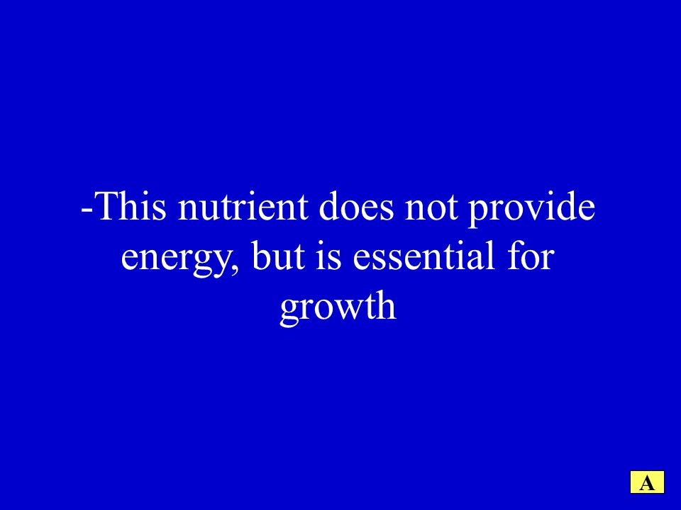 -This nutrient does not provide energy, but is essential for growth A