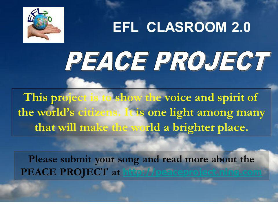 EFL CLASROOM 2.0 This project is to show the voice and spirit of the worlds citizens.