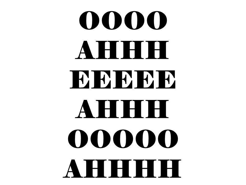 OOOO AHHH EEEEE AHHH OOOOO AHHHH