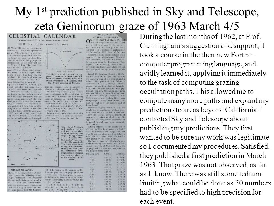 My 1 st prediction published in Sky and Telescope, zeta Geminorum graze of 1963 March 4/5 During the last months of 1962, at Prof. Cunninghams suggest