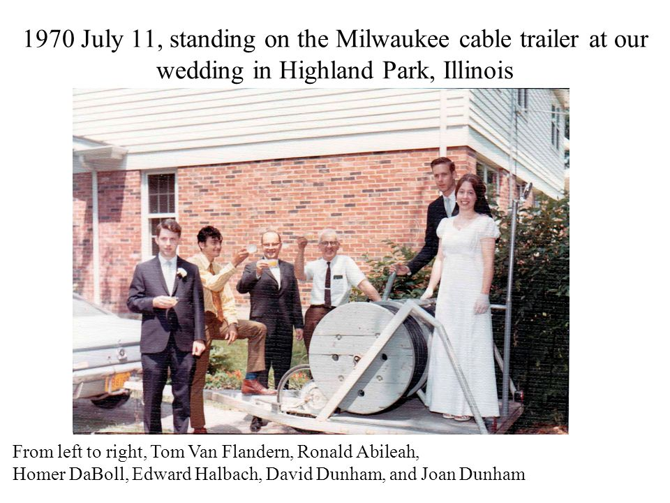 1970 July 11, standing on the Milwaukee cable trailer at our wedding in Highland Park, Illinois From left to right, Tom Van Flandern, Ronald Abileah,